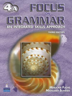 Focus on Grammar 4 Student Book A (without Audio CD) 3rd Edition, Marjorie Fuchs (Author), Margaret Bonner (Author)