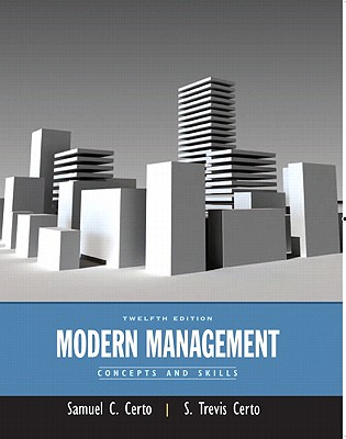 Modern Management: Concepts and Skills (12th Edition), Samuel C. Certo (Author), S. Trevis Certo (Author)