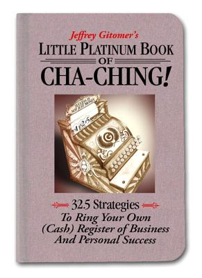 Image for Little Platinum Book of Cha-Ching: 32.5 Strategies to Ring Your Own (Cash) Register in Business and Personal Success (Jeffrey Gitomer's Little Books)