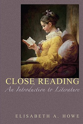 Close Reading: An Introduction to Literature, Elisabeth A. Howe