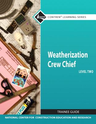 Weatherization Crew Chief Level 2 Trainee Guide (Nccer Contren Learning Series), NCCER (Author)