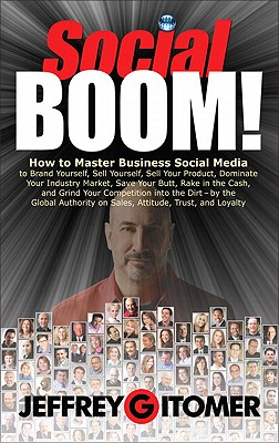 Image for Social BOOM!: How to Master Business Social Media to Brand Yourself, Sell Yourself, Sell Your Product, Dominate Your Industry Market, Save Your Butt, ... and Grind Your Competition into the Dirt