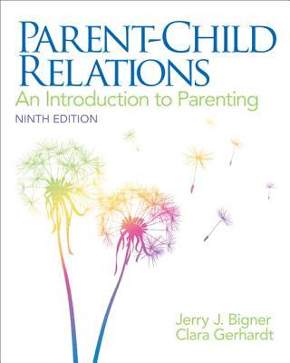 Parent-Child Relations: An Introduction to Parenting (9th Edition), Jerry J. Bigner  (Author), Clara J. Gerhardt (Author)