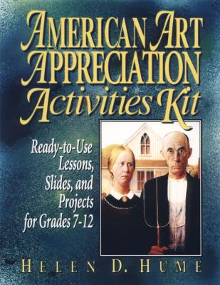 Image for American Art Appreciation Activities Kit: Ready-To-Use Lessons, Slides, and Projects for Grades 7-12