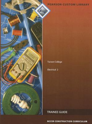 Tucson College: Electrical 2 (Pearson Custom Library: NCCER Construction Curriculum) 7th Revised Edition, NCCER (Author)
