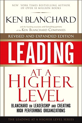 Image for Leading at a Higher Level, Revised and Expanded Edition  Blanchard on Leadership and Creating High Performing Organizations