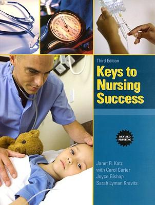Keys to Nursing Success, Revised Edition (3rd Edition), Katz Ph.D.  RN  C, Janet R.; Carter, Carol J.; Kravits, Sarah Lyman; Bishop, Joyce; Block, Judy