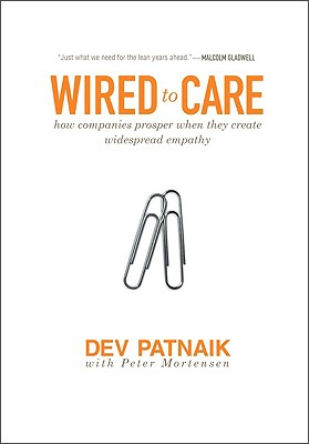 Wired to Care: How Companies Prosper When They Create Widespread Empathy, Patnaik,  Dev