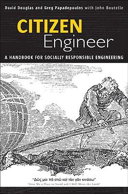 Citizen Engineer: A Handbook for Socially Responsible Engineering, Douglas, David; Papadopoulos, Greg; Boutelle, John