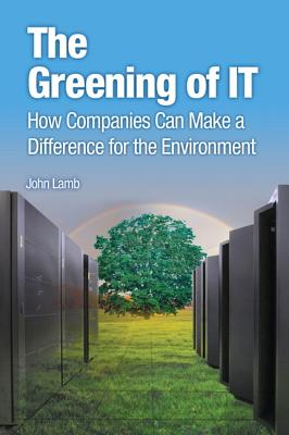 Image for The Greening of IT: How Companies Can Make a Difference for the Environment