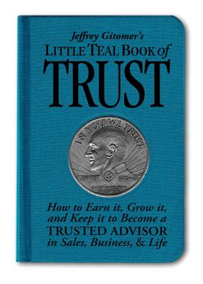 Image for Jeffrey Gitomer's Little Teal Book of Trust: How to Earn It, Grow It, and Keep It to Become a Trusted Advisor in Sales, Business and Life
