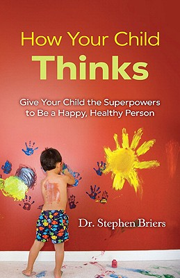How Your Child Thinks: Give Your Child The Superpo, Briers, Dr Stephen