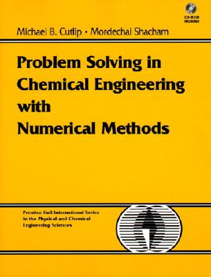Problem Solving in Chemical Engineering with Numerical Methods, Michael B. Cutlip  (Author), Mordechai Shacham (Author)