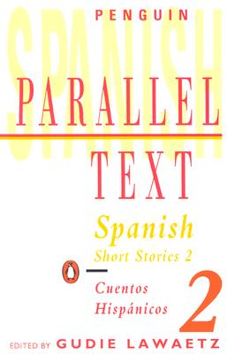 Spanish Short Stories 2/Cuentos Hispanicos 2 (Penguin Parallel Text), Various