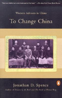 To Change China: Western Advisers in China, Spence, Jonathan D.