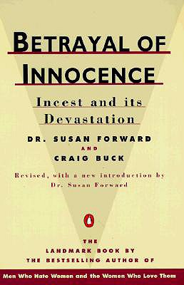Betrayal of Innocence: Incest and Its Devastation, Forward, Susan;Buck, Craig