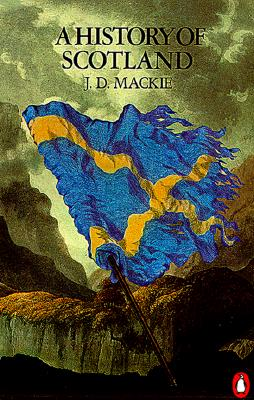 A History of Scotland (Penguin History), Mackie, J. D.