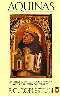 Aquinas: An Introduction to the Life and Work of the Great Medieval Thinker (Penguin Philosophy), F. C. Copleston
