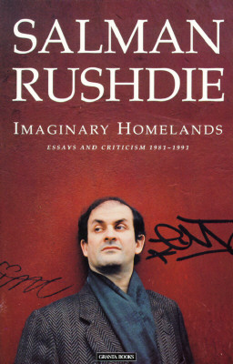 Imaginary Homelands: Essays and Criticism 1981-1991, Rushdie, Salman