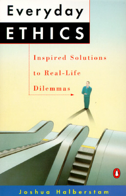 Everyday Ethics: Inspired Solutions to Real-Life Dilemmas, Halberstam, Joshua