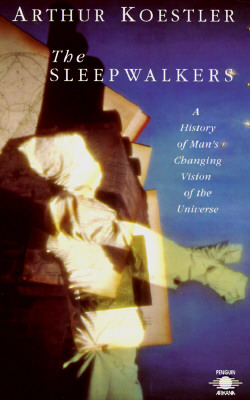 The Sleepwalkers: A History of Man's Changing Vision of the Universe (Compass), Koestler, Arthur