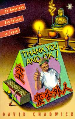 Thank You and Okay: An American Zen Failure in Japan, Chadwick, David