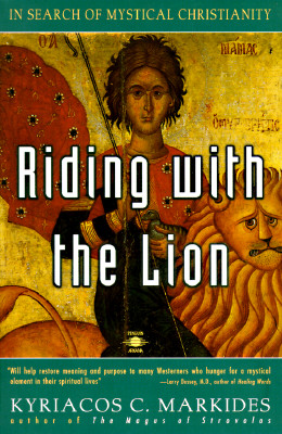 Riding with the Lion: In Search of Mystical Christianity, Kyriacos C. Markides