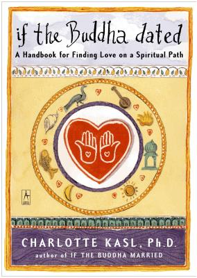 If the Buddha Dated: A Handbook for Finding Love on a Spiritual Path, Kasl, Charlotte