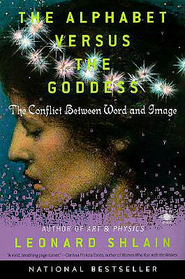 The Alphabet Versus the Goddess: The Conflict Between Word and Image (Compass), Shlain, Leonard