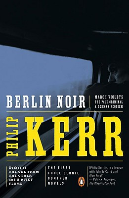 Berlin Noir: March Violets; The Pale Criminal; A German Requiem, Kerr, Philip
