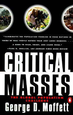 Critical Masses: The Global Population Challenge, Moffett, George D.