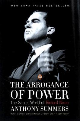 Image for The Arrogance of Power: The Secret World of Richard Nixon
