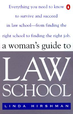 Image for A Woman's Guide to Law School: Everything You Need to Know to Survive and Succeed in Law School--from Finding the Right School to Finding the Right Job