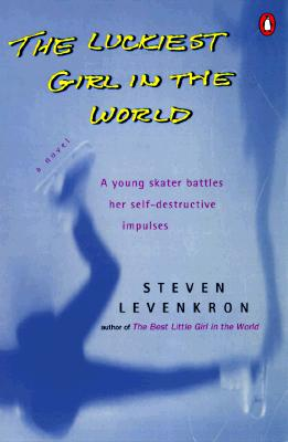 Image for The Luckiest Girl in the World : A Young Skater Battles Her Self-Destructive Impulses