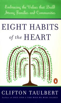 EIGHT HABITS OF THE HEART: EMBRACING THE VALUES THAT BUILD STRONG COMMUNITIES AND FAMILIES, TAULBERT, CLIFTON L.