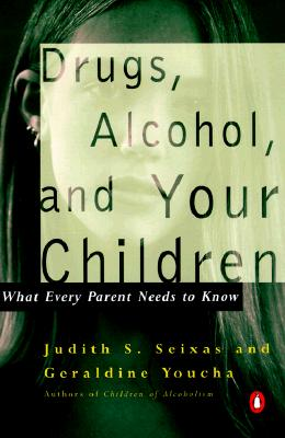 Image for Drugs, Alcohol, and Your Children: What Every Parent Needs to Know