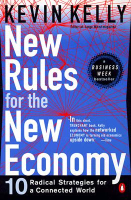 New Rules for the New Economy : 10 Radical Strategies for a Connected World, Kelly,Kevin