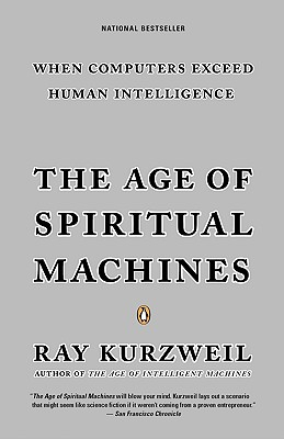 The Age of Spiritual Machines: When Computer Exceed Human Intelligence, Kurzweil, Ray