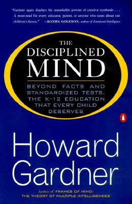 Image for The Disciplined Mind: Beyond Facts and Standardized Tests, the K-12 Education That Every Child Deserves