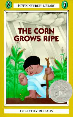 The Corn Grows Ripe (Puffin Newbery Library), Dorothy Rhoads