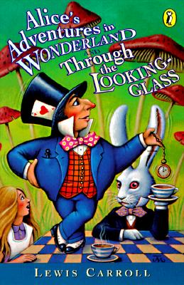 Alice's Adventures in Wonderland and Through the Looking-Glass (Puffin Classics), Lewis Carroll