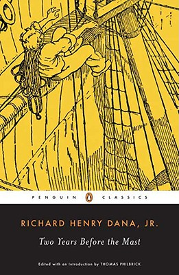 Two Years Before the Mast : A Personal Narrative of Life at Sea, RICHARD HENRY DANA