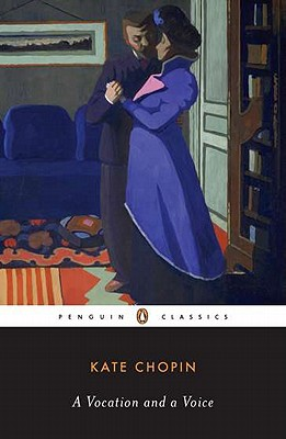 A Vocation and a Voice: Stories (Penguin Classics), Chopin, Kate