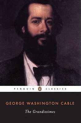 The Grandissimes: A Story of Creole Life (Penguin Classics), Cable, George Washington