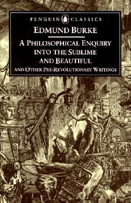 Image for A Philosophical Enquiry into the Origins of the Sublime and Beautiful: And Other Pre-Revolutionary Writings (Penguin Classics)