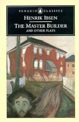 The Master Builder and Other Plays, Ibsen, Henrik; Ellis-Fermor, Una (translator)