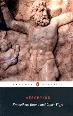 Prometheus Bound and Other Plays: Prometheus Bound, The Suppliants, Seven Against Thebes, The Persian (Penguin Classics), Philip Vellacott