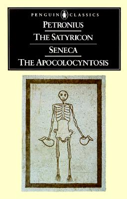 The Satyricon and The Apocolocyntosis of the Divine Claudius (Penguin Classics), Petronius; Seneca