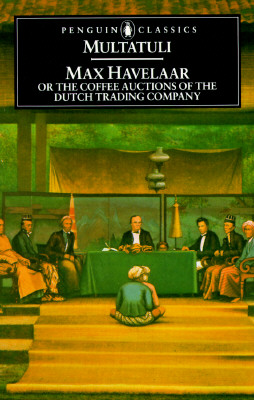 Max Havelaar: Or the Coffee Auctions of the Dutch Trading Company (Penguin Classics), Multatuli