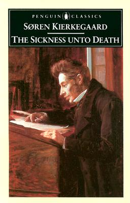 "The Sickness unto Death: A Christian Psychological Exposition of Edification & Awakening by Anti-Climacus (Penguin Classics), ""Kierkegaard, Soren"""